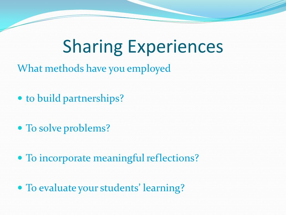 Sharing Experiences What methods have you employed