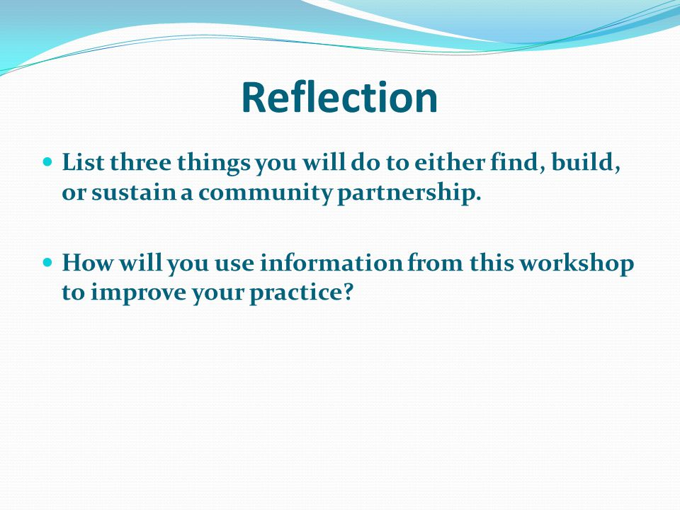 Reflection List three things you will do to either find, build, or sustain a community partnership.