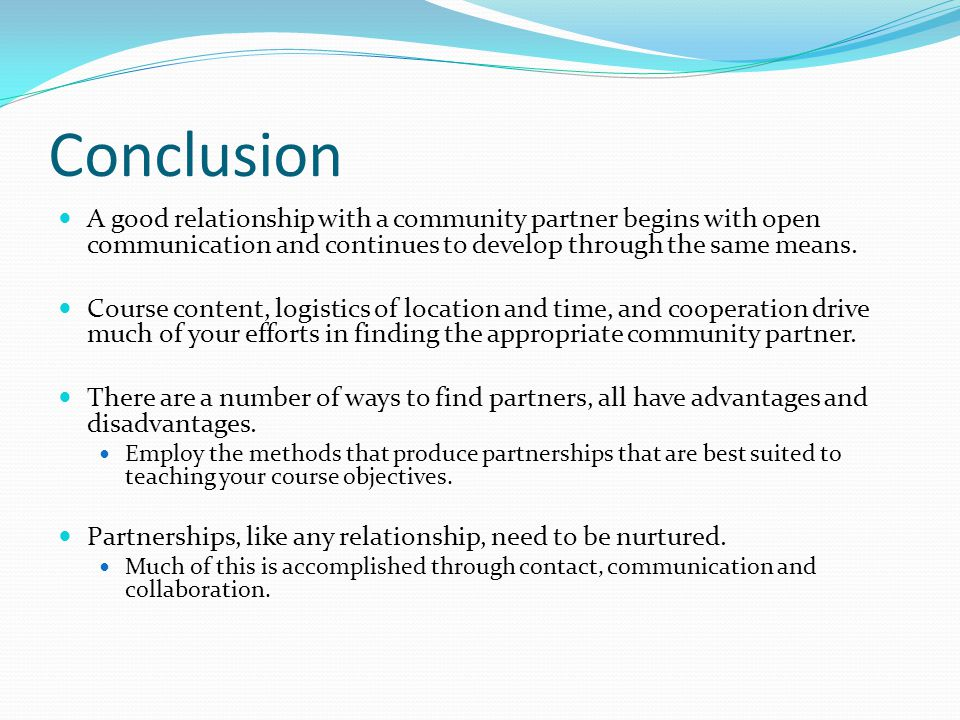 Conclusion A good relationship with a community partner begins with open communication and continues to develop through the same means.