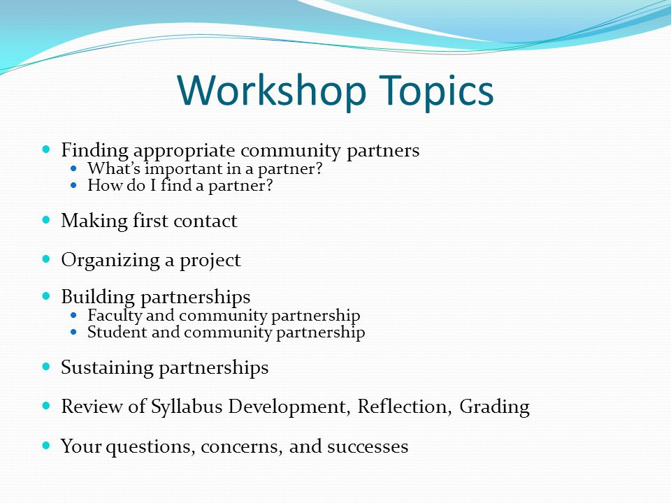 Workshop Topics Finding appropriate community partners