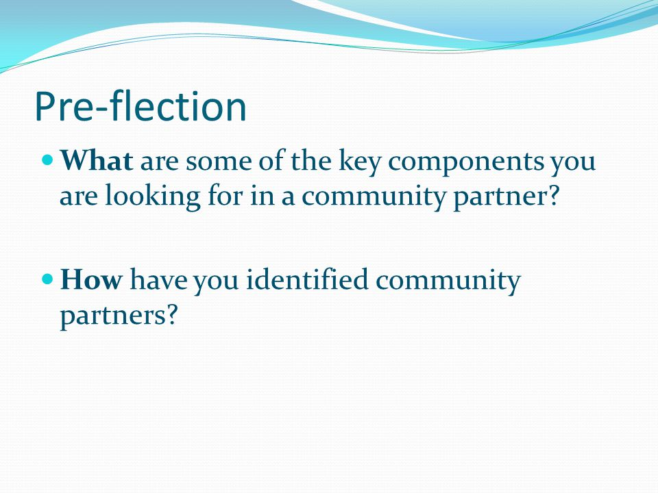 Pre-flection What are some of the key components you are looking for in a community partner.