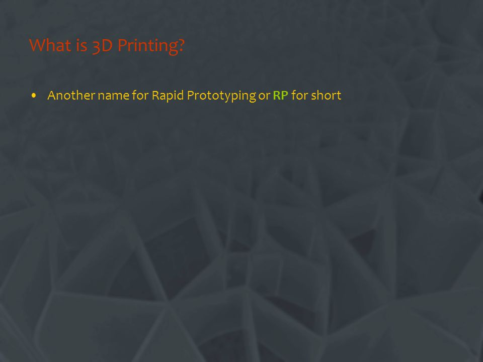 What is 3D Printing Another name for Rapid Prototyping or RP for short