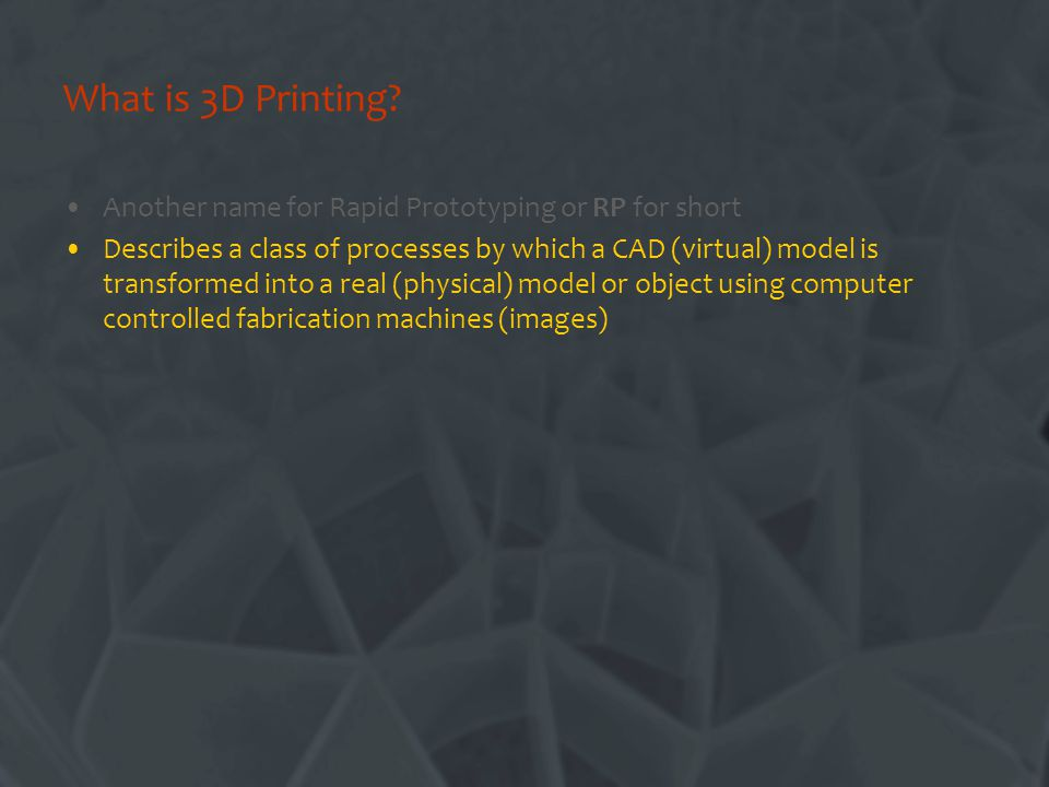 What is 3D Printing Another name for Rapid Prototyping or RP for short.