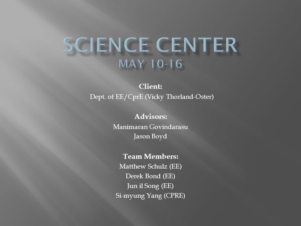 Science center May 10-16 Client: Advisors: Team Members: