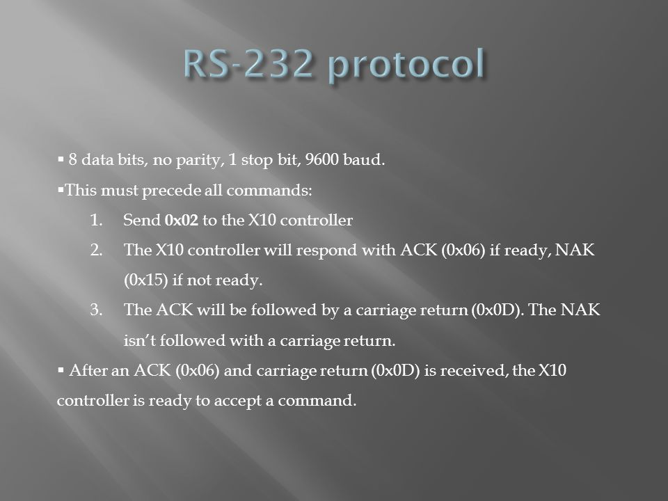 RS-232 protocol 8 data bits, no parity, 1 stop bit, 9600 baud.