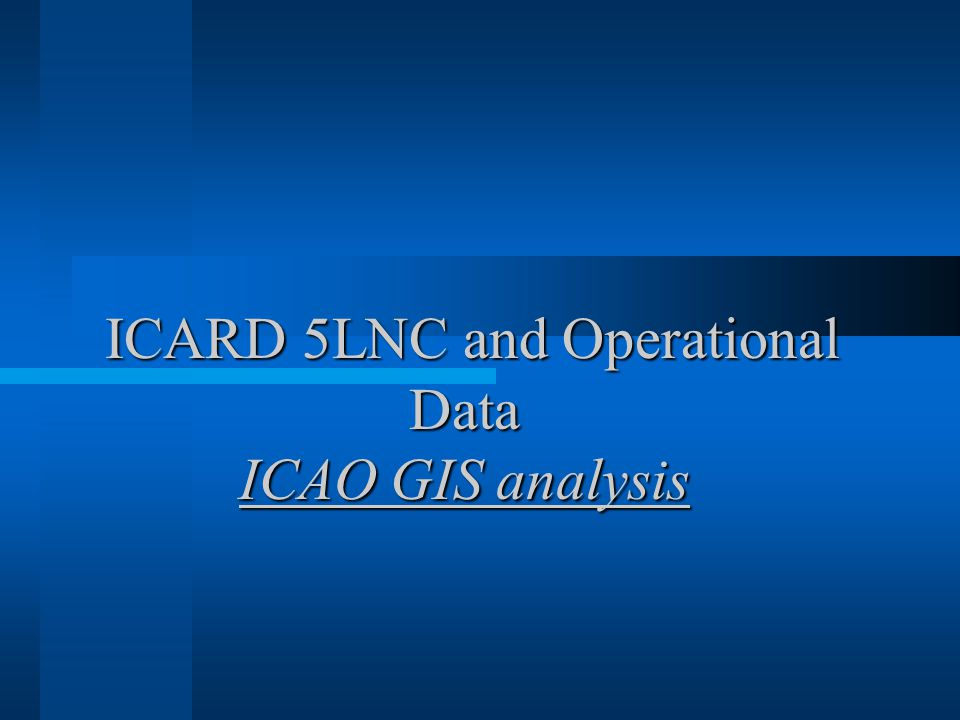 ICARD 5LNC and Operational Data ICAO GIS analysis