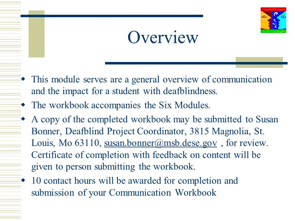 Overview This module serves are a general overview of communication and the impact for a student with deafblindness.