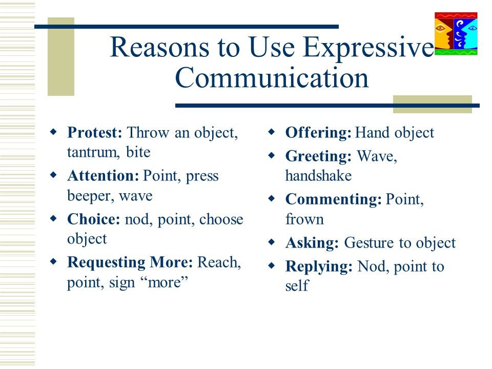 Reasons to Use Expressive Communication