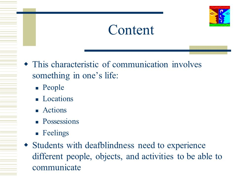 Content This characteristic of communication involves something in one's life: People. Locations.