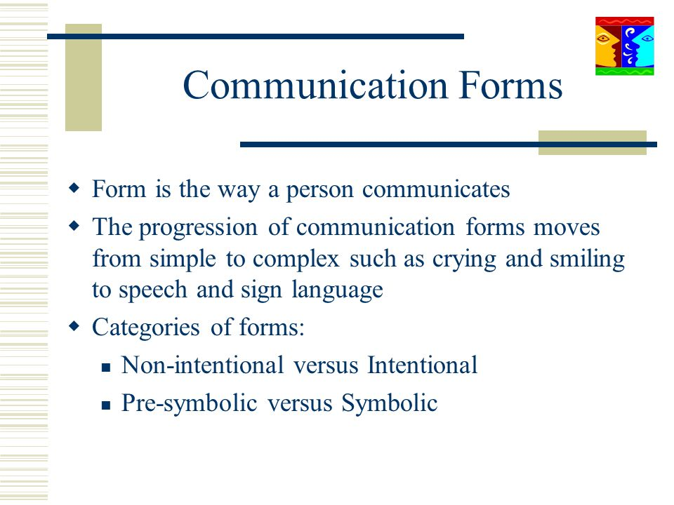 Communication Forms Form is the way a person communicates