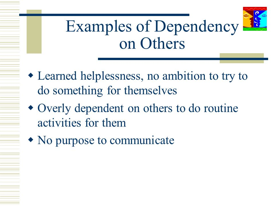 Examples of Dependency on Others