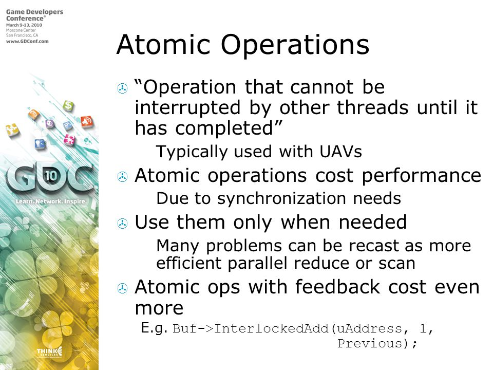 Atomic Operations Operation that cannot be interrupted by other threads until it has completed Typically used with UAVs.