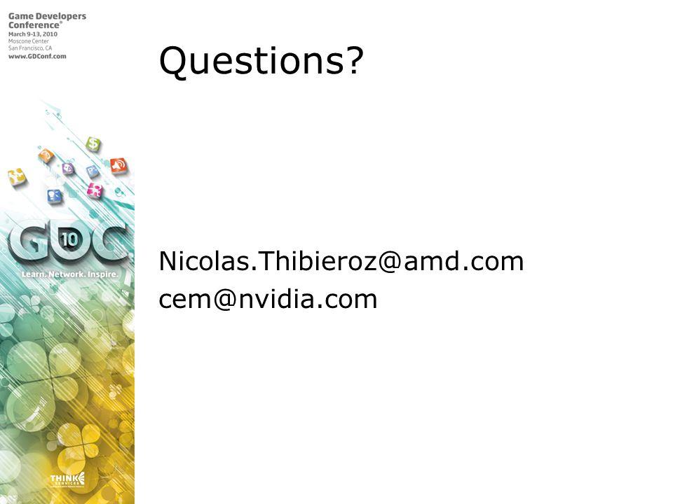 Questions Nicolas.Thibieroz@amd.com cem@nvidia.com