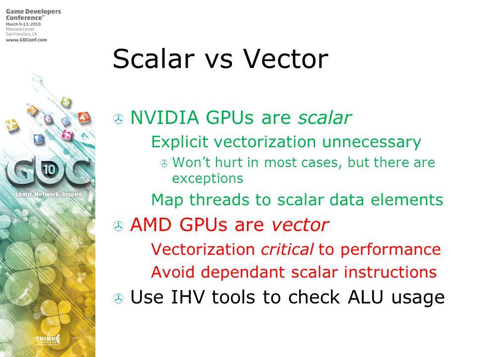 Scalar vs Vector NVIDIA GPUs are scalar AMD GPUs are vector
