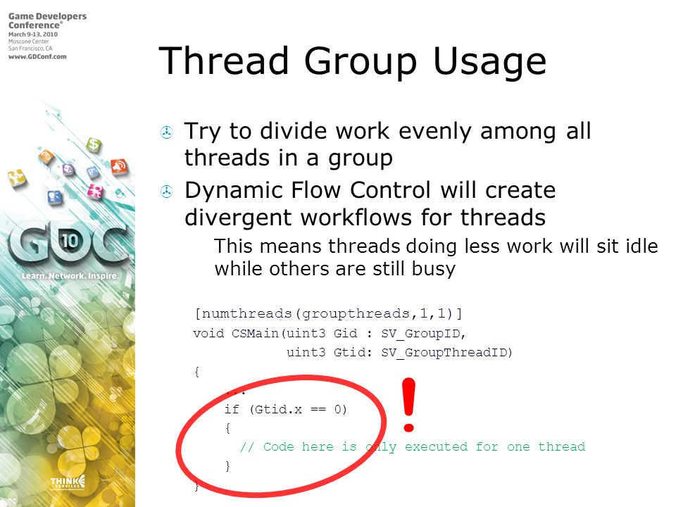 Thread Group Usage Try to divide work evenly among all threads in a group. Dynamic Flow Control will create divergent workflows for threads.
