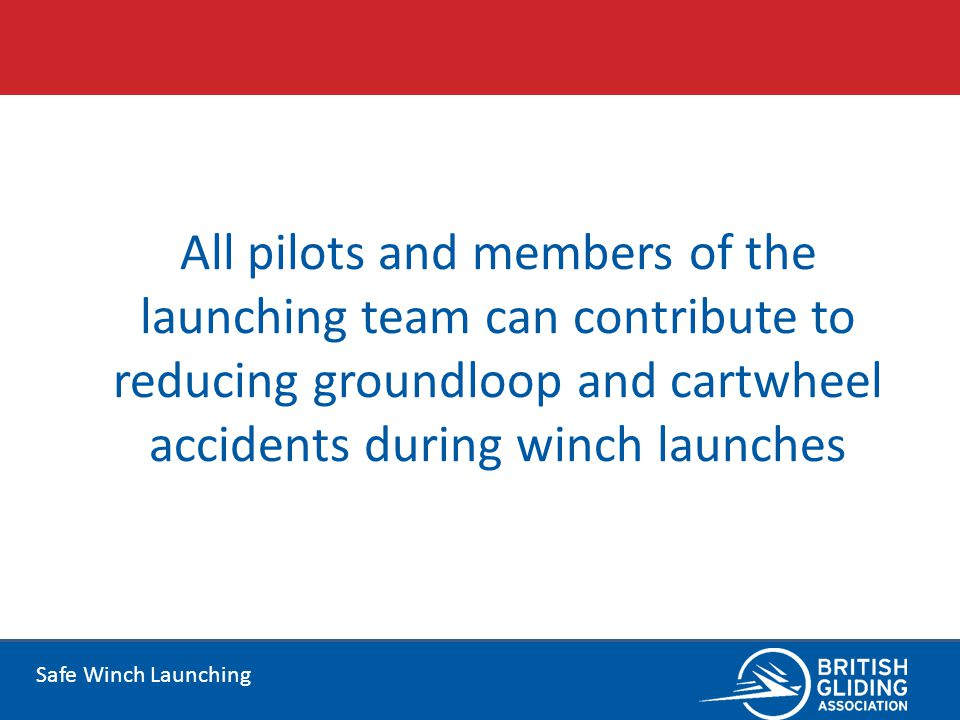All pilots and members of the launching team can contribute to reducing groundloop and cartwheel accidents during winch launches