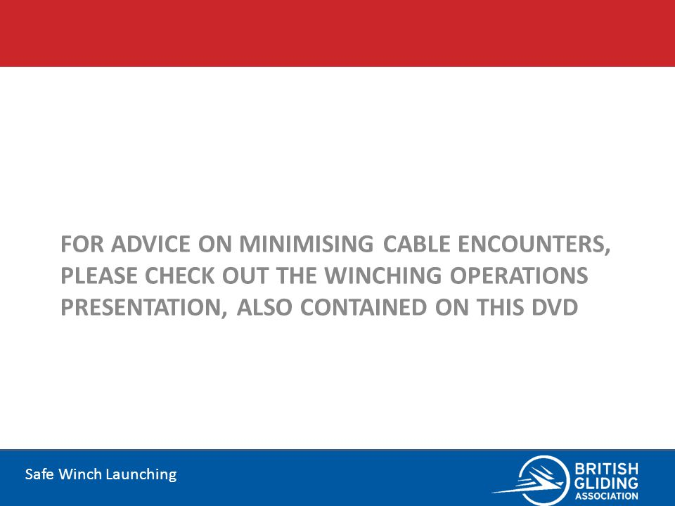For advice on minimising cable encounters, please check out the Winching Operations presentation, also contained on this DVD