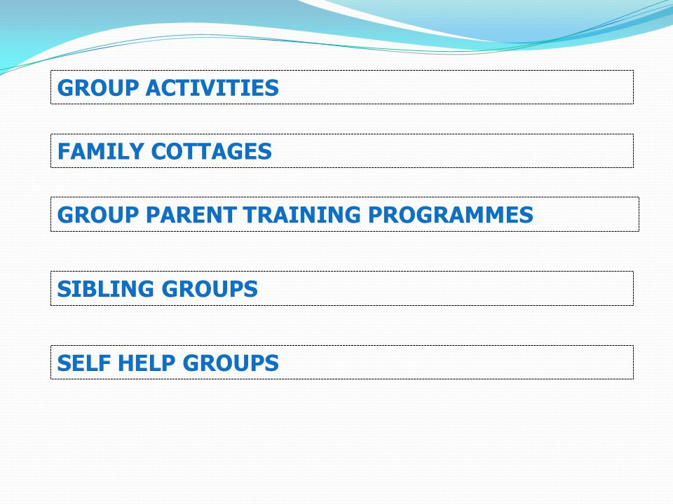 GROUP ACTIVITIES FAMILY COTTAGES GROUP PARENT TRAINING PROGRAMMES SIBLING GROUPS SELF HELP GROUPS