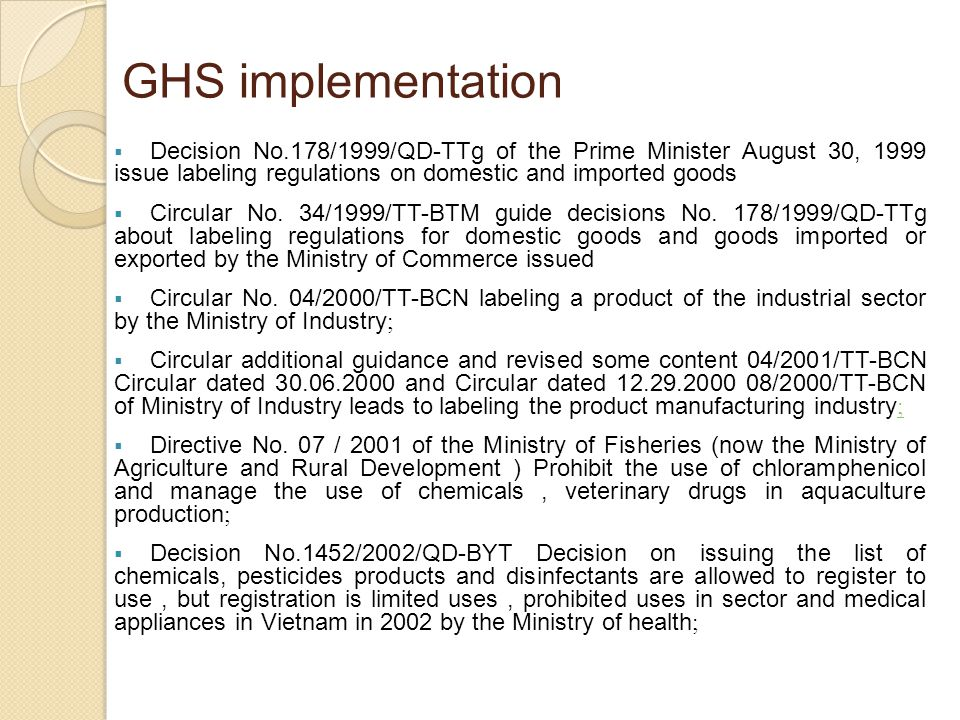 GHS implementation Decision No.178/1999/QD-TTg of the Prime Minister August 30, 1999 issue labeling regulations on domestic and imported goods.