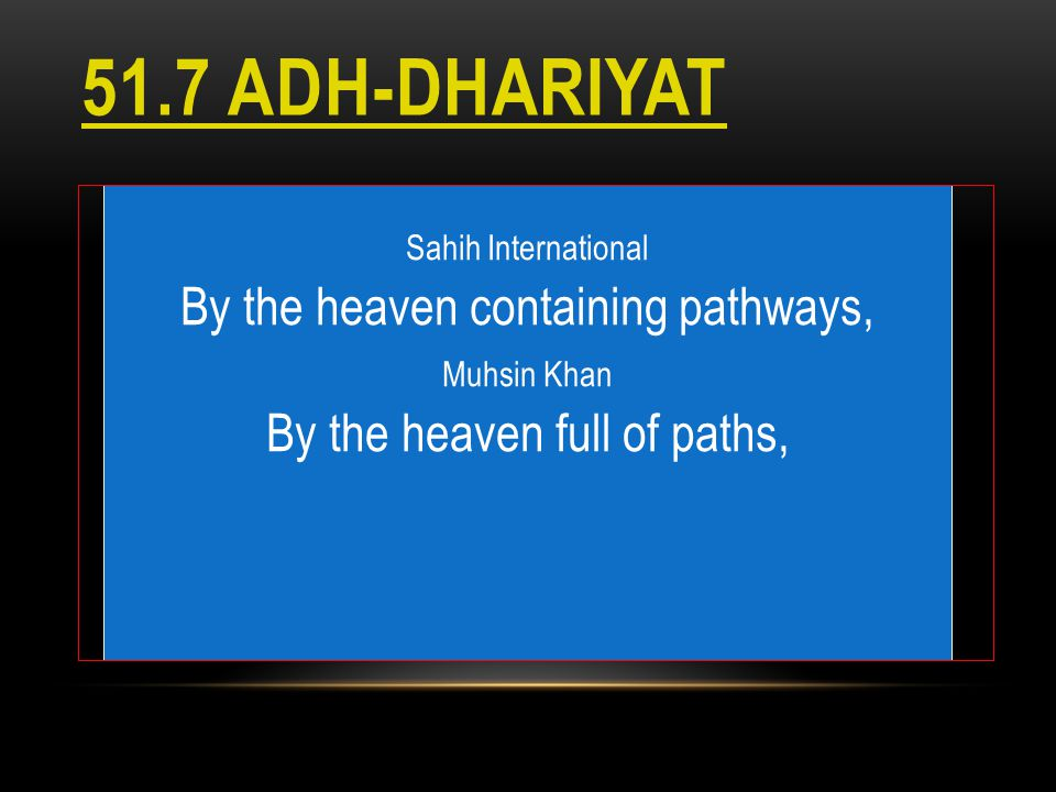 51.7 Adh-Dhariyat By the heaven containing pathways,