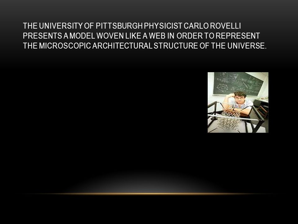 The University of Pittsburgh physicist Carlo Rovelli presents a model woven like a web in order to represent the microscopic architectural structure of the universe.