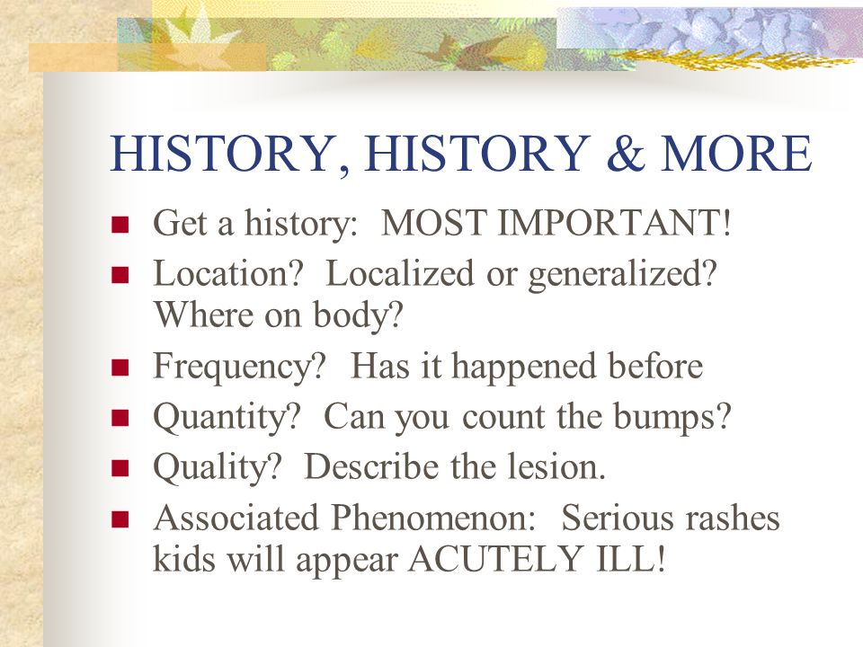 HISTORY, HISTORY & MORE Get a history: MOST IMPORTANT!