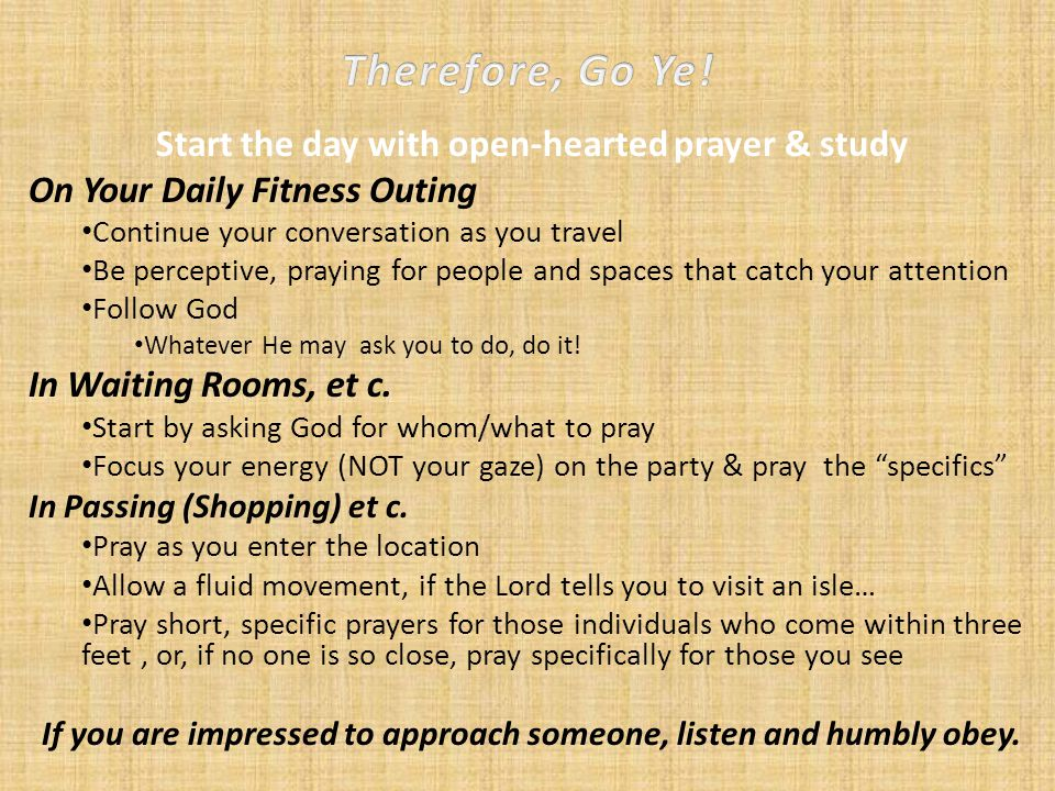 Therefore, Go Ye! Start the day with open-hearted prayer & study