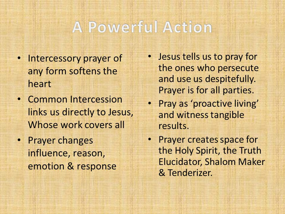 A Powerful Action Intercessory prayer of any form softens the heart