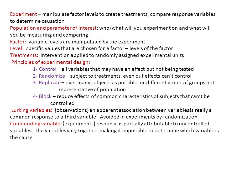 Experiment – manipulate factor levels to create treatments, compare response variables to determine causation