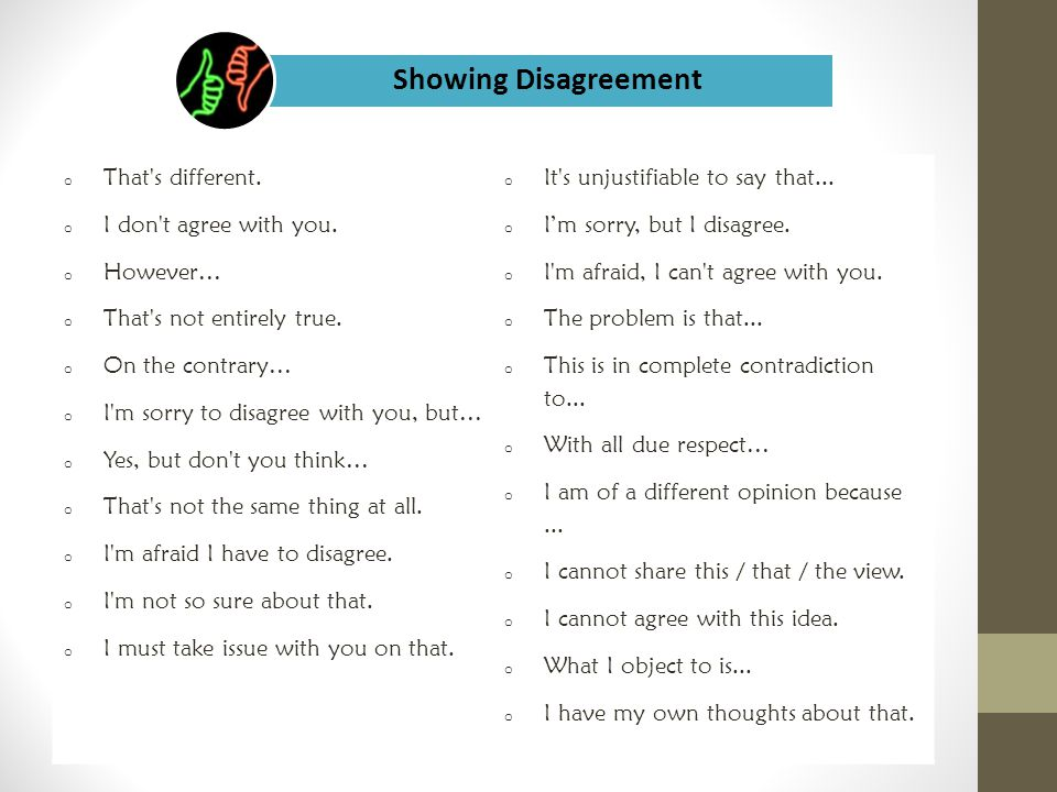 Showing Disagreement That s different. I don t agree with you.
