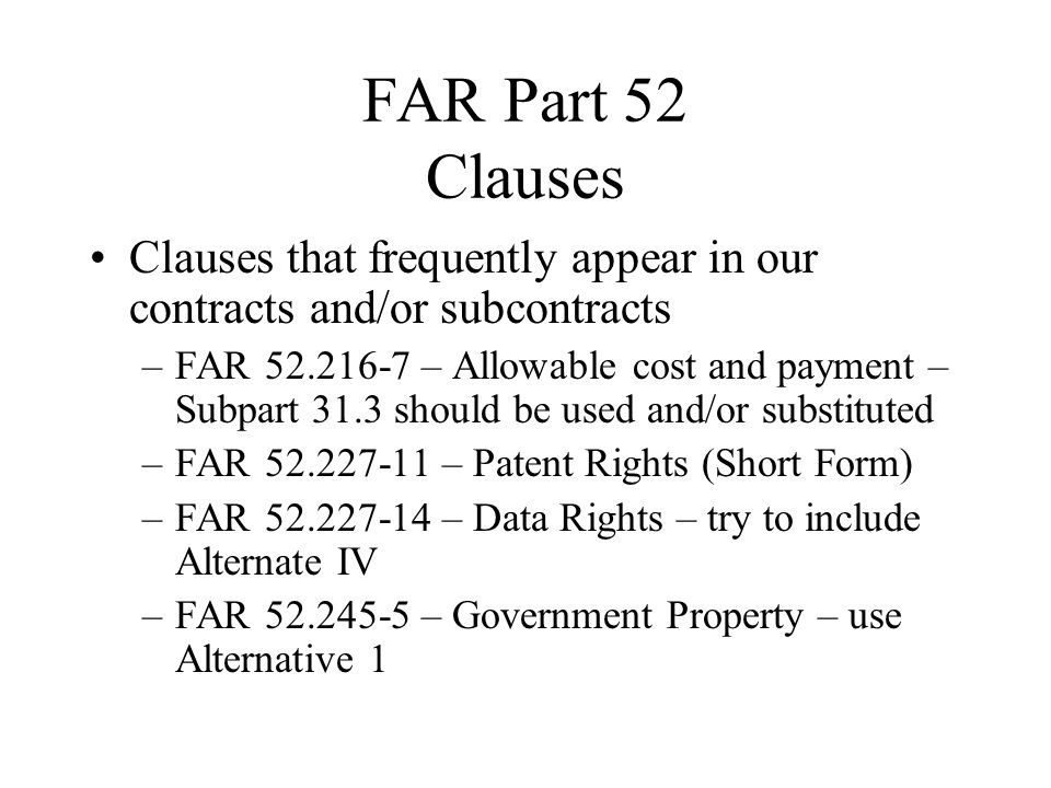 FAR Part 52 Clauses Clauses that frequently appear in our contracts and/or subcontracts.