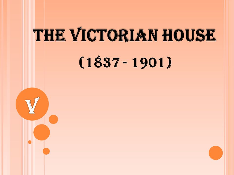 The Victorian House (1837 - 1901) V