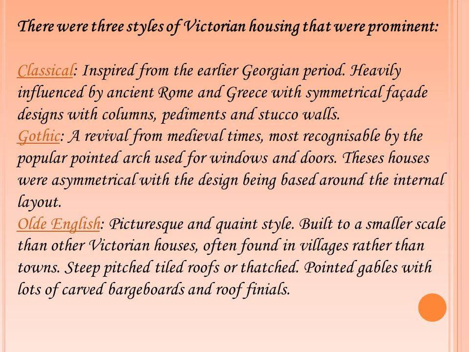 There were three styles of Victorian housing that were prominent: