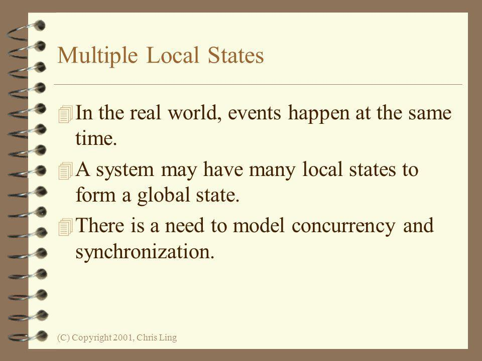 Multiple Local States In the real world, events happen at the same time. A system may have many local states to form a global state.