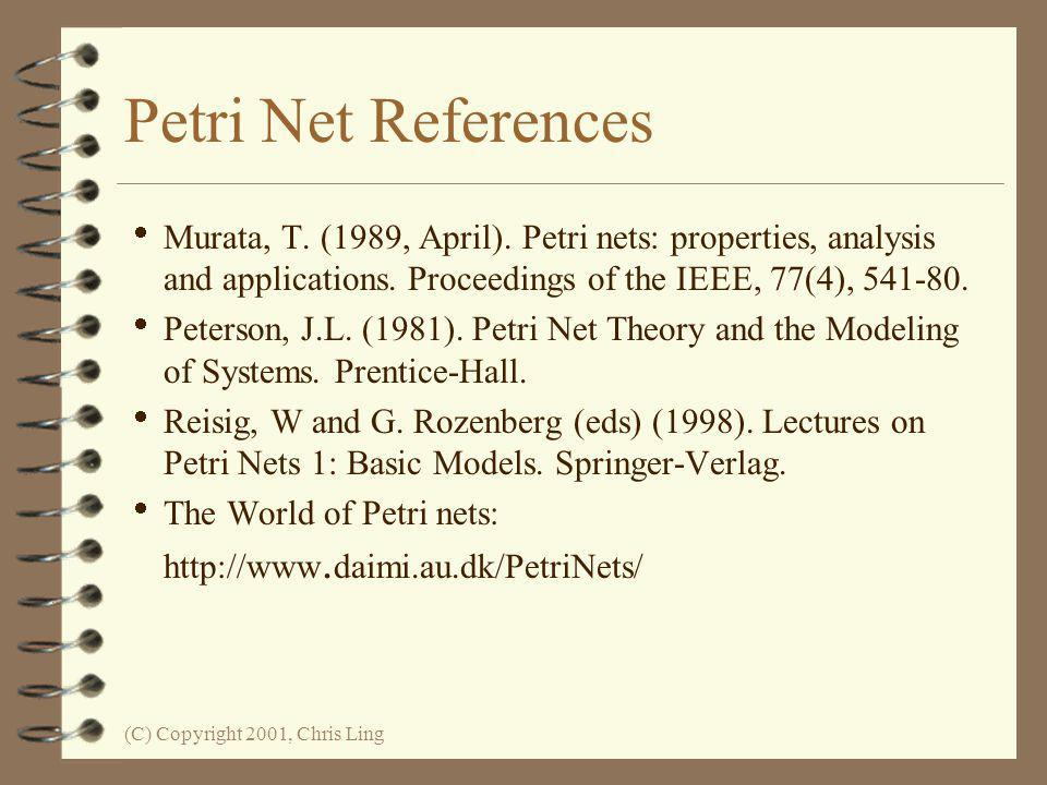 Petri Net References Murata, T. (1989, April). Petri nets: properties, analysis and applications. Proceedings of the IEEE, 77(4), 541-80.