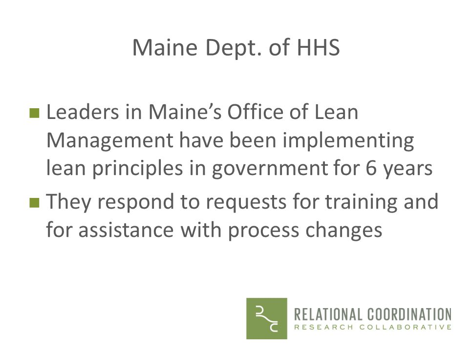 Maine Dept. of HHS Leaders in Maine's Office of Lean Management have been implementing lean principles in government for 6 years.