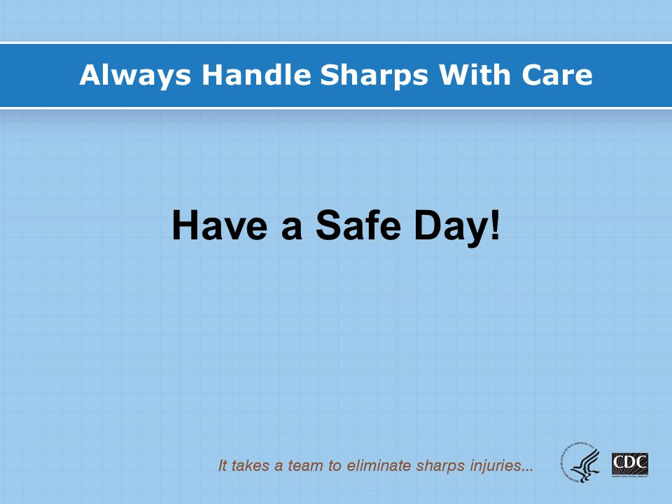 Always Handle Sharps With Care
