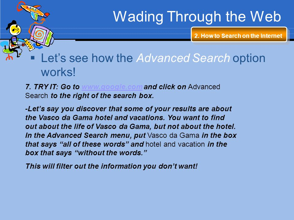 Wading Through the Web Let's see how the Advanced Search option works!