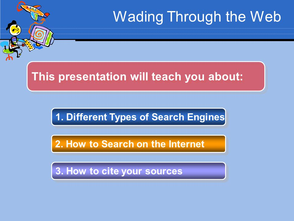 Wading Through the Web This presentation will teach you about: