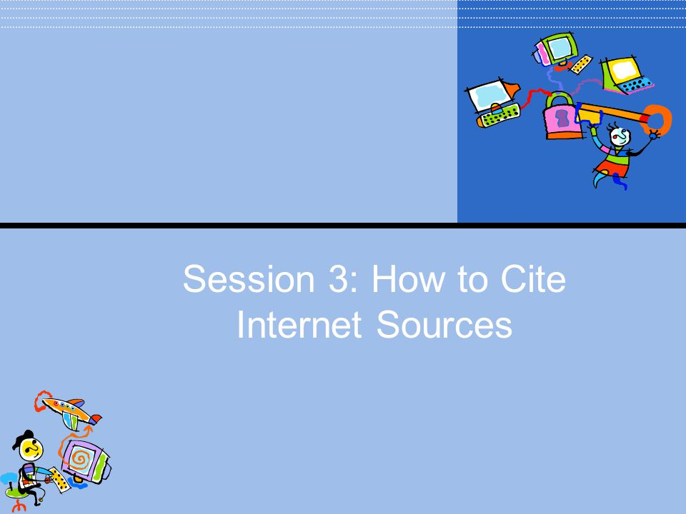 Session 3: How to Cite Internet Sources