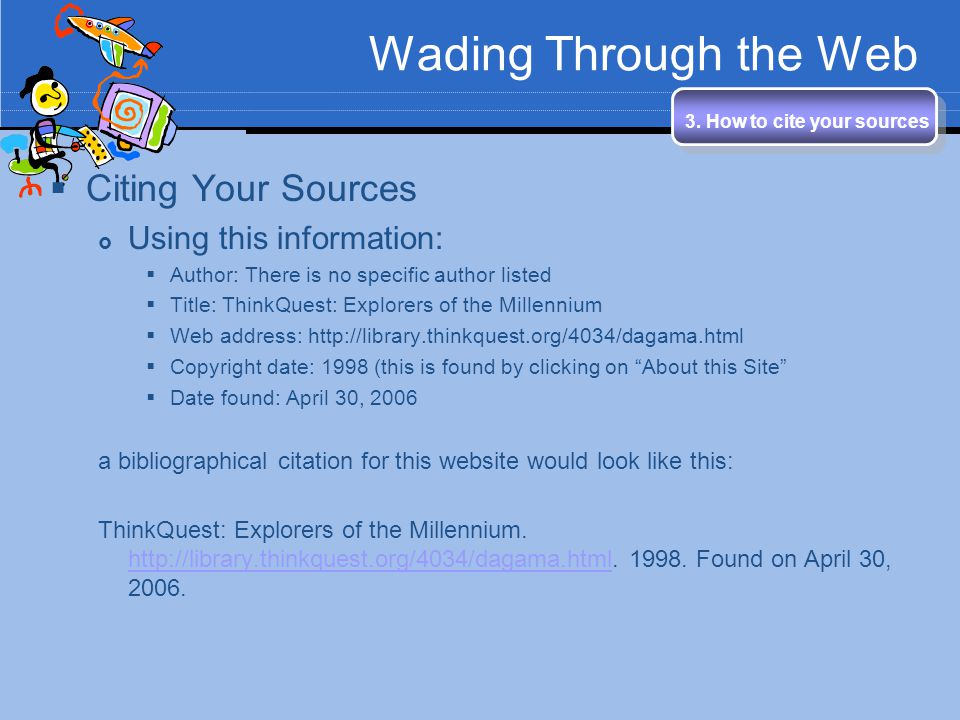 Wading Through the Web Citing Your Sources Using this information:
