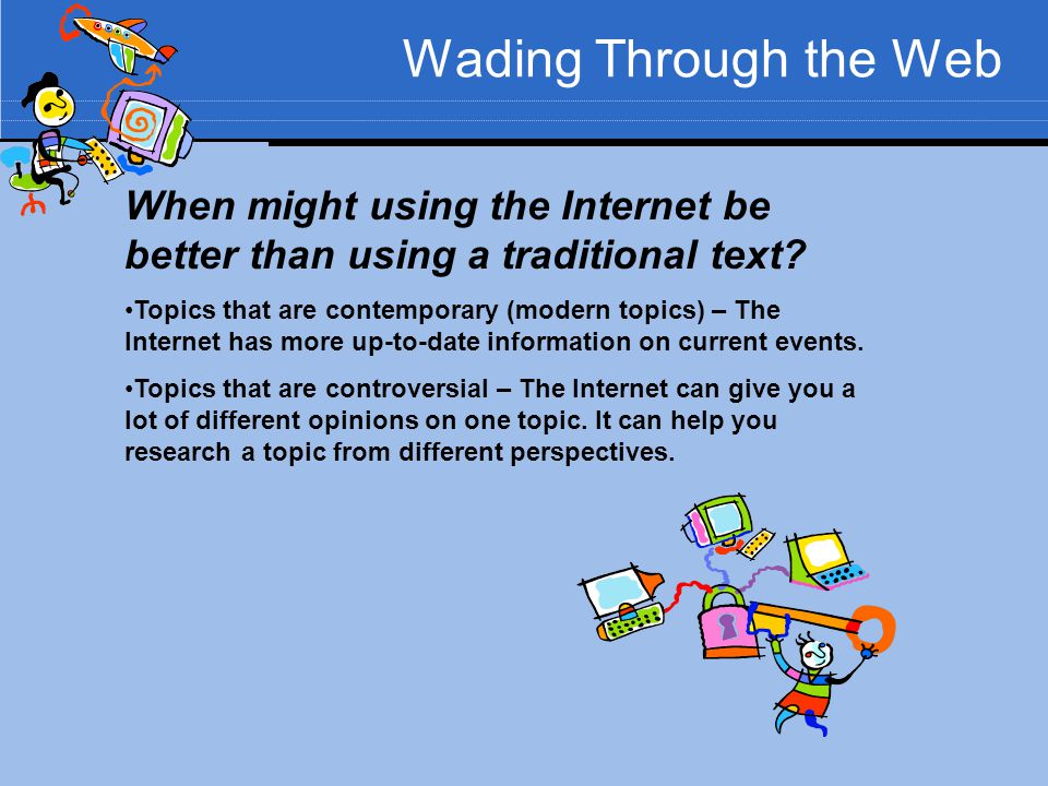 Wading Through the Web When might using the Internet be better than using a traditional text