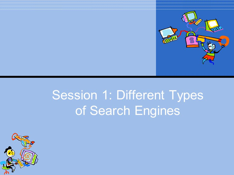 Session 1: Different Types of Search Engines