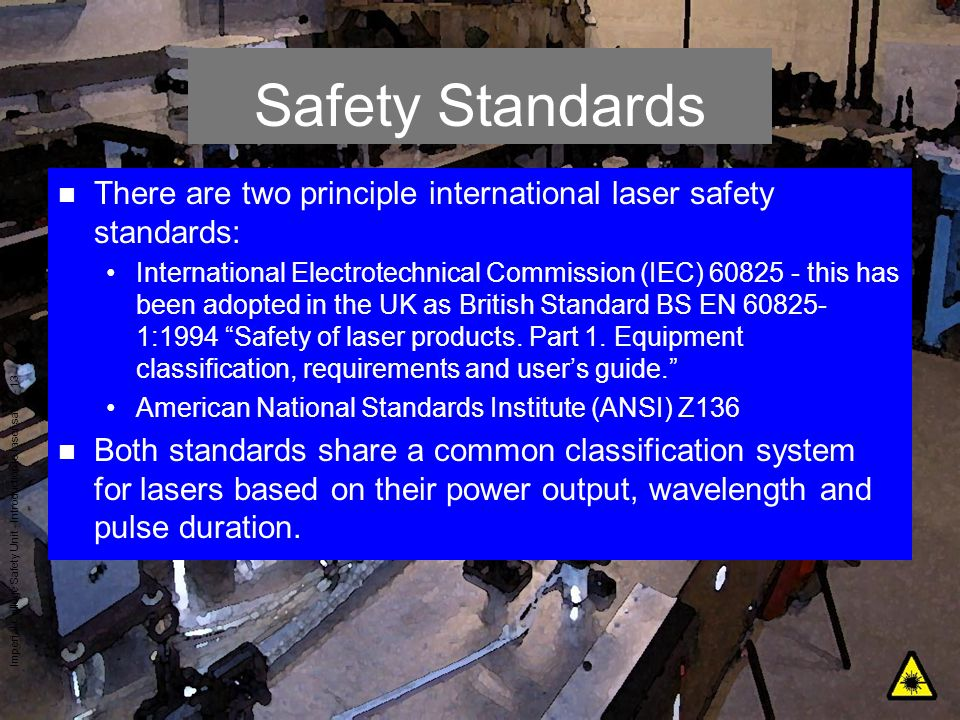 Safety Standards There are two principle international laser safety standards: