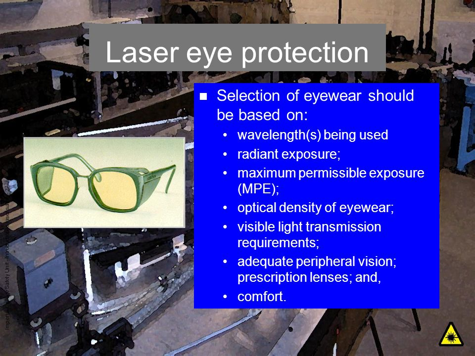Laser eye protection Selection of eyewear should be based on: