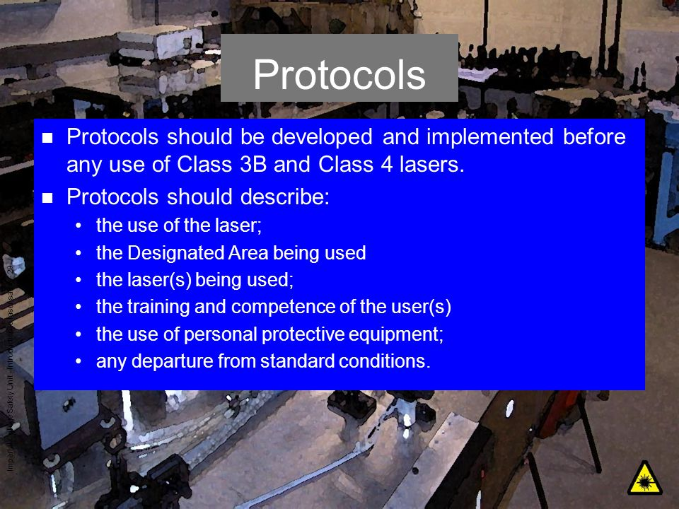Protocols Protocols should be developed and implemented before any use of Class 3B and Class 4 lasers.