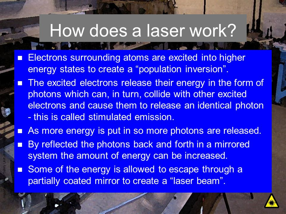 How does a laser work Electrons surrounding atoms are excited into higher energy states to create a population inversion .