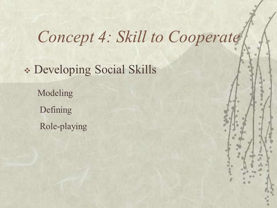 Concept 4: Skill to Cooperate