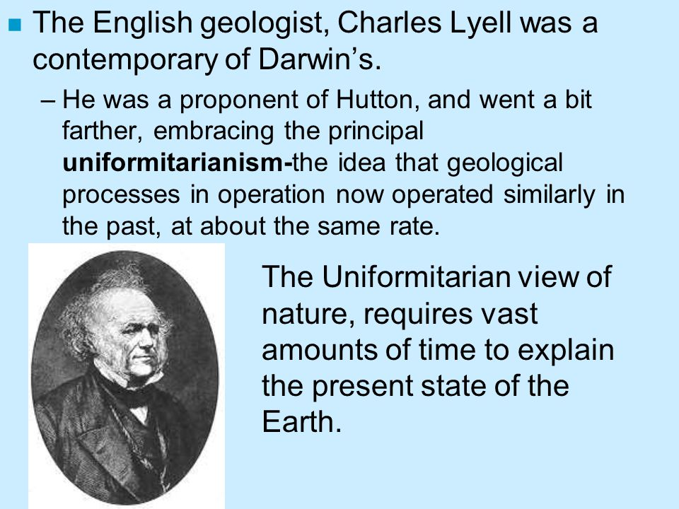 The English geologist, Charles Lyell was a contemporary of Darwin's.