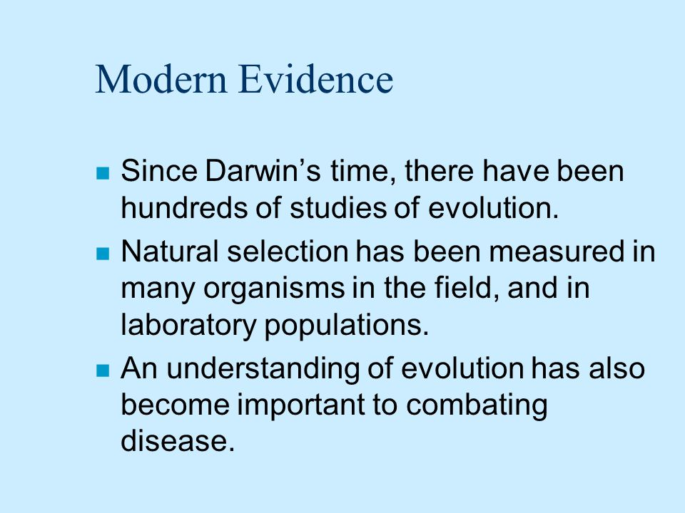 Modern Evidence Since Darwin's time, there have been hundreds of studies of evolution.